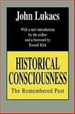 Historical Consciousness : The Remembered Past, Lukacs, John, 156000732X