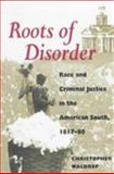 Roots of Disorder : Race and Criminal Justice in the American South, 1817-80, Waldrep, Christopher, 0252067320