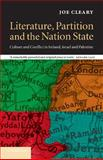 Literature, Partition and the Nation-State : Culture and Conflict in Ireland, Israel and Palestine, Cleary, Joe, 0521657326
