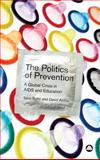 The Politics of Prevention : A Global Crisis in AIDS and Education, Boler, Tania and Archer, David, 074532732X