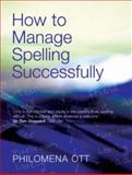 How to Manage Spelling Successfully, Ott, Philomena, 041540732X