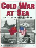 Cold War at Sea : An Illustrated History, Bonner, Kermit H., 0760307326