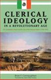 Clerical Ideology in a Revolutionary Age : The Guadalajara Church and the Idea of the Mexican Nation (1788-1853), Connaughton, Brian F., 0870817329