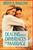 Dealing with Differences in Marriage, Barlow, Brent A., 0875797326