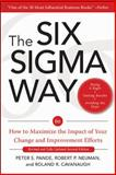 The Six Sigma Way : How to Maximize the Impact of Your Change and Improvement Efforts, Pande, Peter S. and Cavanaugh, Roland R., 0071497323