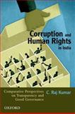 Corruption and Human Rights in India : Comparative Perspectives on Transparency and Good Governance, Kumar, C. Raj, 0198077327
