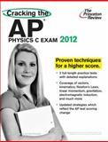 Cracking the AP Physics C Exam, 2012 Edition, Princeton Review Staff, 0375427325