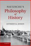Nietzsche's Philosophy of History, Jensen, Anthony K., 1107027322