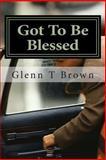Got to Be Blessed, Mr Glenn T Brown, 1477467327