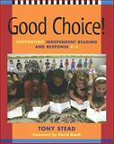 Good Choice! : Supporting Independent Reading and Response, K-6, Stead, Tony, 1571107320