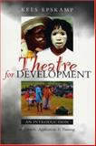 Theatre for Development : An Introduction to Context, Applications and Training, Epskamp, Kees, 1842777327