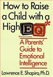 How to Raise a Child with a High E.Q., Lawrence E. Shapiro, 0060187336