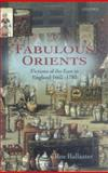 Fabulous Orients : Fictions of the East in England 1662-1785, Ballaster, Rosalind, 0199267332