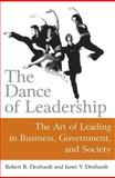 The Dance of Leadership : The Art of Leading in Business, Government, and Society, Denhardt, Robert B. and Denhardt, Janet V., 0765617331