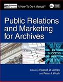 Public Relations and Marketing for Archivists, Russell D. James, 1555707335