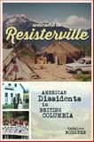 Welcome to Resisterville : American Dissidents in British Columbia, Rodgers, Kathleen, 0774827335