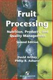Fruit Processing : Nutrition, Products, and Quality Management, Arthey, David and Ashurst, Philip R., 0834217333