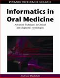 Informatics in Oral Medicine : Advanced Techniques in Clinical and Diagnostic Technologies, , 1605667331
