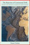 The Rejection of Continental Drift : Theory and Method in American Earth Science, Oreskes, Naomi, 0195117336