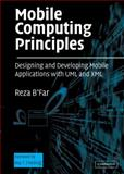Mobile Computing Principles : Designing and Developing Mobile Applications with UML and XML, B'Far, Reza, 0521817331