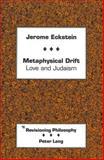 Metaphysical Drift : Love and Judaism, Eckstein, Jerome, 0820417335