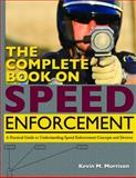 The Complete Book on Speed Enforcement : A Practical Guide to Understanding Speed Enforcement Concepts and Devices, Morrison, Kevin M., 0398087334