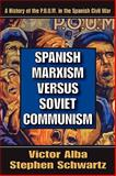 Spanish Marxism Versus Soviet Communism : A History of the P. O. U. M. in the Spanish Civil War, Alba, Victor and Schwartz, Stephen, 1412807336
