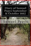 Diary of Samuel Pepys September and October 1662, Samuel Pepys, 1502757338