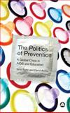 The Politics of Prevention : A Global Crisis in AIDS and Education, Boler, Tania and Archer, David, 0745327338
