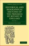 Historical and Biographical Sketches of the Progress of Botany in England Vol. 2 : From Its Origin to the Introduction of the Linnaean System, Pulteney, Richard, 110803733X