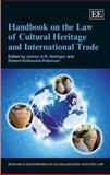 Handbook on the Law of Cultural Heritage and International Trade, James A. R. Nafziger, Robert Kirkwood Paterson, 1781007330