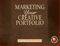 Marketing Your Creative Portfolio : Making the Leap from Creating a Portfolio to Getting a Job As a Professional Creative, Hungerland, Buff and Hungerland, Elizabeth C., 0130977330
