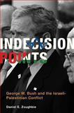 Indecision Points : George W. Bush and the Israeli-Palestinian Conflict, Zoughbie, Daniel E., 026202733X