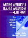 Writing Meaningful Teacher Evaluations - Right Now!! : The Principal's Quick-Start Reference Guide, Barker, Cornelius L. and Searchwell, Claudette J., 0803967330