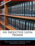 An Inductive Latin Primer, William Rainey Harper and Isaac Bronson Burgess, 1143507339