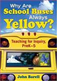 Why Are School Buses Always Yellow? : Teaching for Inquiry, Prek-5, , 1412957338