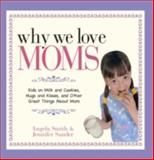 Why We Love Moms, Angela Smith and Jennifer Sander, 1593377339