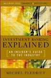 Investment Banking Explained : An Insider's Guide to the Industry, Fleuriet, Michel, 0071497331