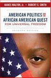 American Politics and the African American Quest for Universal Freedom, Walton, Hanes, Jr. and Smith, Robert C., 0205997333
