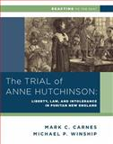 The Trial of Anne Hutchinson : Liberty, Law, and Intolerance in Puritan New England, Winship, Michael P. and Carnes, Mark C., 039393733X
