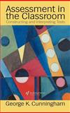 Assessment in the Classroom : Constructing and Interpreting Texts, Cunningham, George, 075070733X