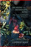 Hearing the Mermaid's Song : The Umbanda Religion in Rio de Janeiro, Hale, Lindsay, 0826347339