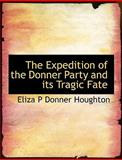 The Expedition of the Donner Party and Its Tragic Fate, Eliza P. Donner Houghton, 1116937336
