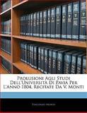 Prolusioni Agli Studi Dell'Università Di Pavia per L'Anno 1804, Recitate Da V Monti, Vincenzo Monti, 114168733X