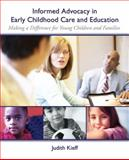Informed Advocacy in Early Childhood Care and Education : Making a Difference for Young Children and Families, Kieff, Judith E., 0131707337