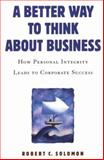 A Better Way to Think about Business, Robert C. Solomon, 0195167333