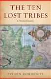 The Ten Lost Tribes, Zvi Ben-Dor Benite, 019530733X
