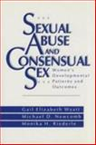 Sexual Abuse and Consensual Sex : Women's Developmental Patterns and Outcomes, Wyatt, Gail Elizabeth and Newcomb, Michael D., 080394733X