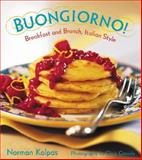 Buongiorno : Breakfast and Brunch Italian Style, Kolpas, Norman, 0809297337