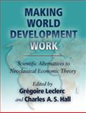 Making World Development Work : Scientific Alternatives to Neoclassical Economic Theory, , 0826337333